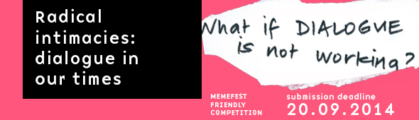 http://www.memefest.org/en/memeblog/2014/07/memefest--festival-outlinesradical-intimacies-dialogue-in-our-times--/?showme=1